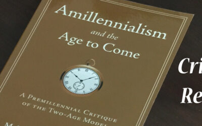 Amillennialism and the Age to Come—A Critical Review # 10
