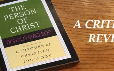 """A Critical Review of Donald Macleod's """"The Person of Christ"""""""