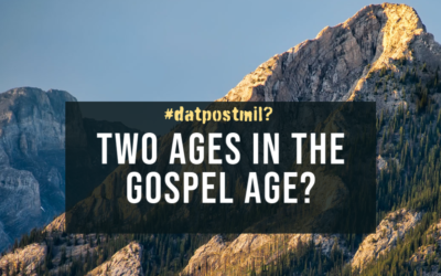 #DatPostmil? #3: The Postmillennial Doctrine of Bifurcation—Two ages in the Gospel Age?