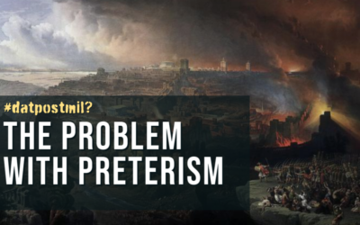 #DatPostmil? #5: The Problem with Preterism